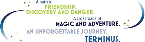 A path to friendship, discovery and danger. A crossroads of magic and adventure. An unforgettable journey. Terminus.
